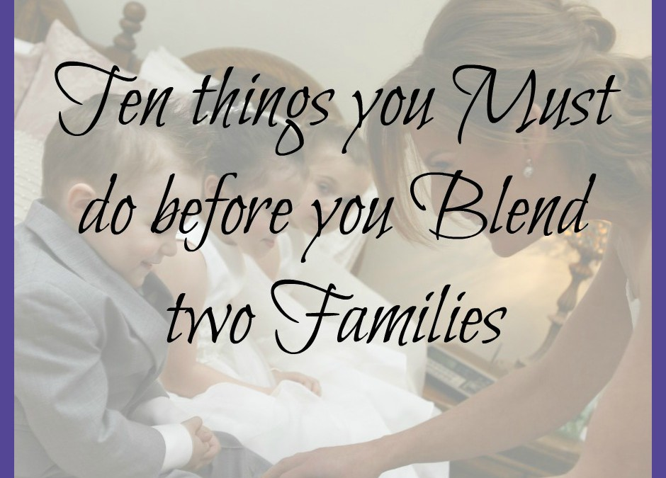 Ten Things you MUST know before creating Blended Families